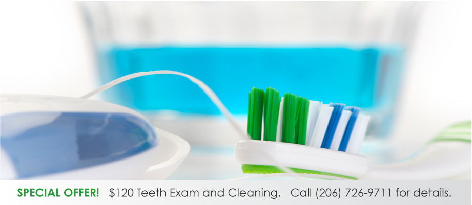 Special Offer! $120 Teeth Exam and Cleaning. Call 206-726-9711 for details.